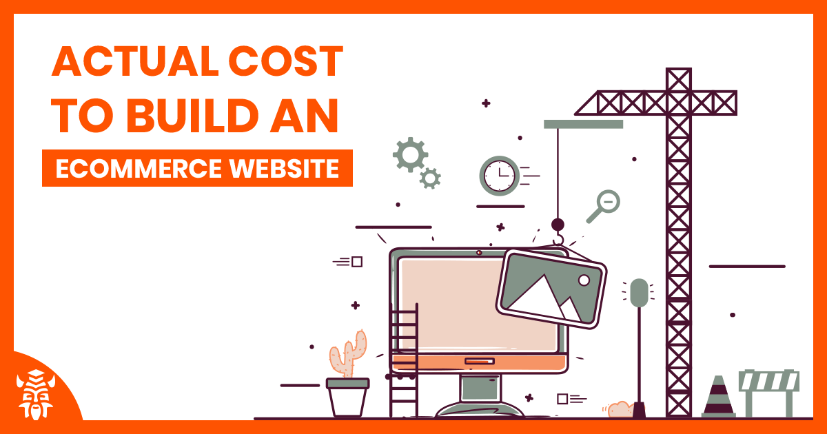 Actual Cost to Build an eCommerce Website in 2020